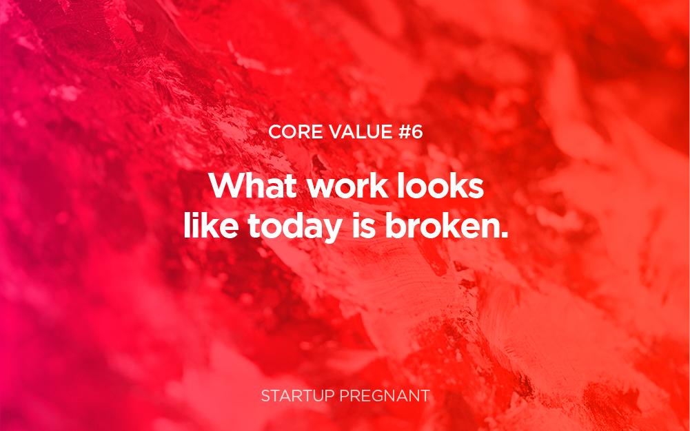 Work is Broken | Core Value #6