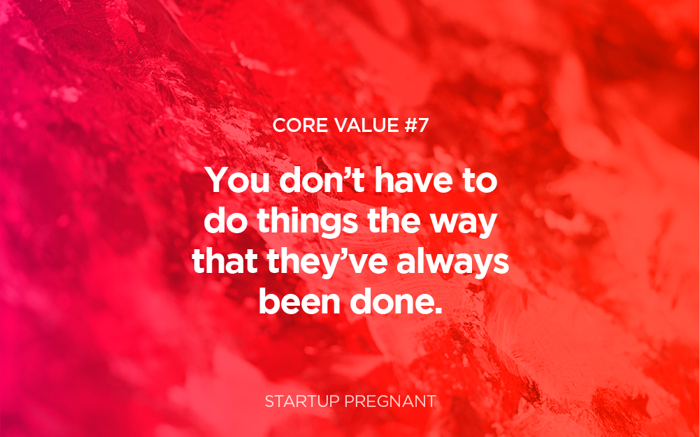 Core Value #7 | You Don't Have to Do Things the Way They've Always Been Done