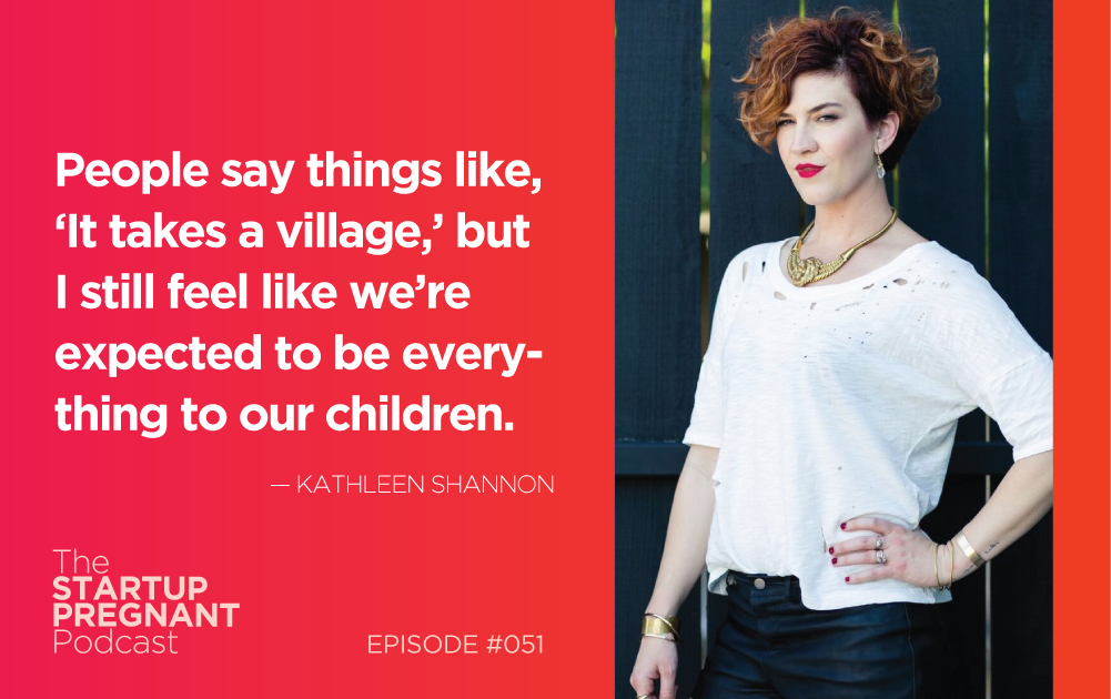 Postpartum Depression, Daycare and Whether or Not to Be a Parent — Episode #051 With Kathleen Shannon